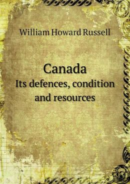 Canada Its defences, condition and resources