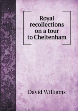 Royal recollections on a tour to Cheltenham