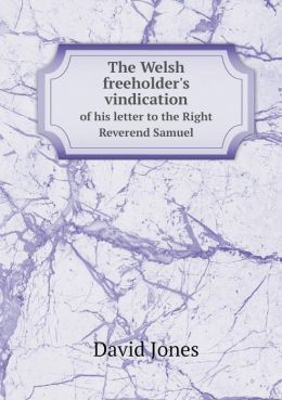 The Welsh freeholder's vindication of his letter to the Right Reverend Samuel