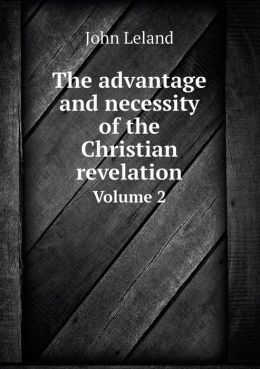 The advantage and necessity of the Christian revelation Volume 2