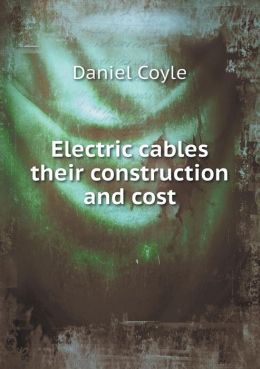 Electric cables their construction and cost