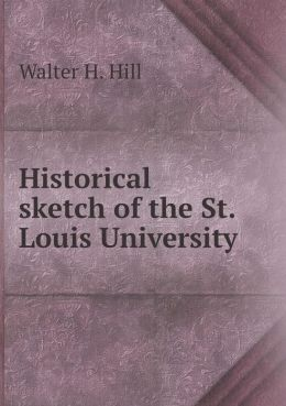 Historical sketch of the St. Louis University