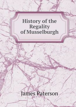History of the Regality of Musselburgh