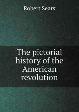 The pictorial history of the American revolution