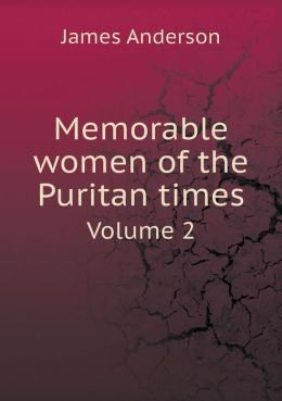 Memorable women of the Puritan times Volume 2