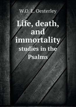 Life, death, and immortality studies in the Psalms