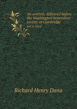 An oration, delivered before the Washington benevolent society at Cambridge July 4, 1814
