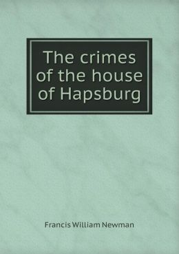 The crimes of the house of Hapsburg