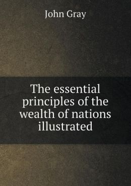 The essential principles of the wealth of nations illustrated