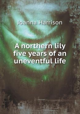 A northern lily five years of an uneventful life
