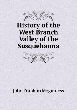 History of the West Branch Valley of the Susquehanna