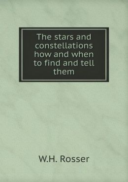 The stars and constellations how and when to find and tell them