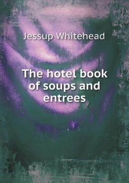 The hotel book of soups and entrees