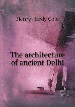 The architecture of ancient Delhi