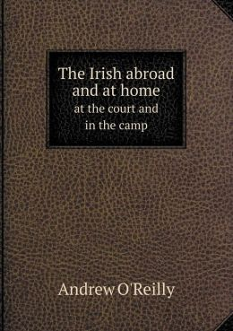 The Irish abroad and at home at the court and in the camp