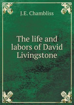 The life and labors of David Livingstone