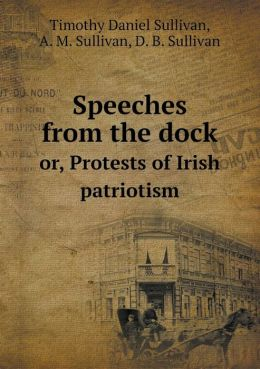 Speeches from the Dock Or, Protests of Irish Patriotism