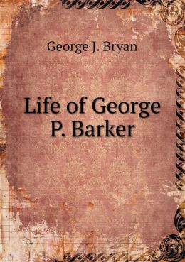 Life of George P. Barker
