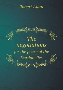 The negotiations for the peace of the Dardanelles