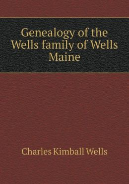 Genealogy of the Wells family of Wells Maine