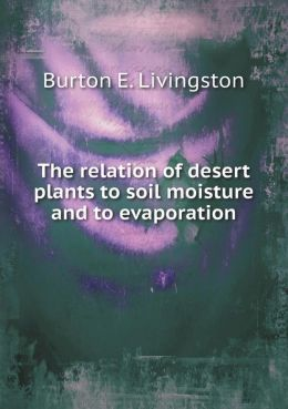 The relation of desert plants to soil moisture and to evaporation