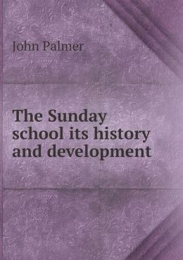 The Sunday school its history and development
