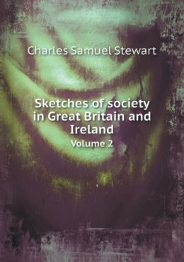 Sketches of society in Great Britain and Ireland Volume 2