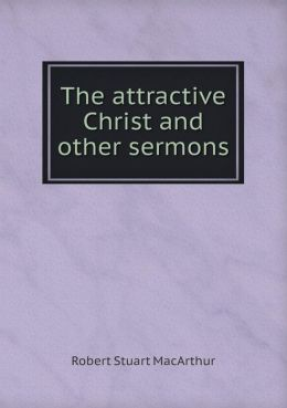 The attractive Christ and other sermons
