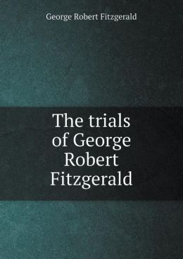 The trials of George Robert Fitzgerald