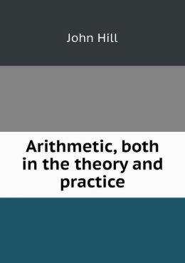 Arithmetic, both in the theory and practice