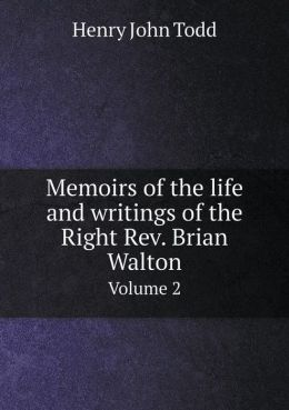 Memoirs of the life and writings of the Right Rev. Brian Walton Volume 2