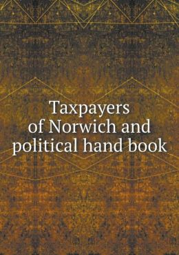 Taxpayers of Norwich and political hand book