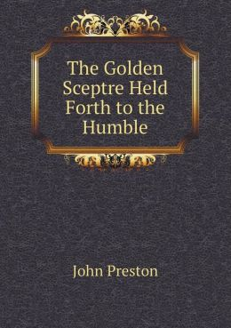 The Golden Sceptre Held Forth to the Humble
