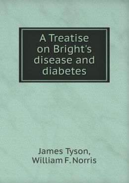 A Treatise on Bright's disease and diabetes