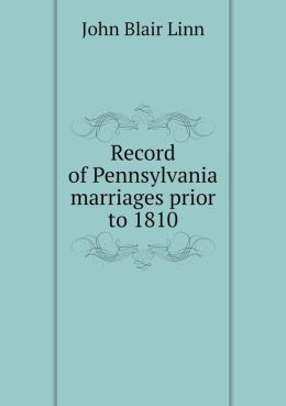 Record of Pennsylvania marriages prior to 1810