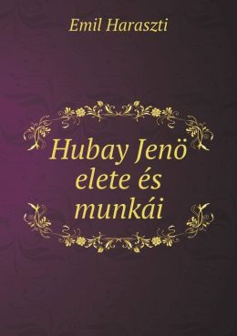 Hubay Jen elete s munk i