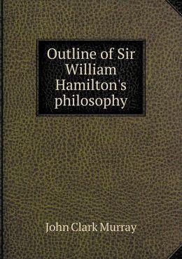 Outline of Sir William Hamilton's philosophy