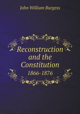 Reconstruction and the Constitution 1866-1876