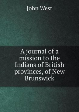 A journal of a mission to the Indians of British provinces, of New Brunswick