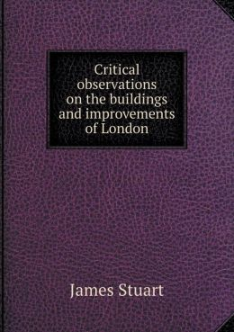 Critical observations on the buildings and improvements of London