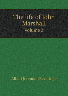 The life of John Marshall Volume 3