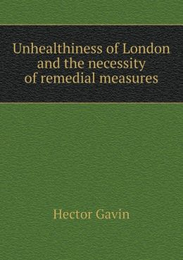 Unhealthiness of London and the necessity of remedial measures
