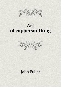 Art of coppersmithing