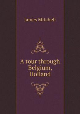 A tour through Belgium, Holland