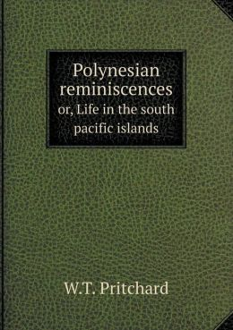 Polynesian reminiscences or, Life in the south pacific islands