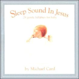Sleep Sound in Jesus: 28 Gentle Lullabies for Baby: The Platinum Gift Collection