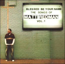 Blessed Be Your Name, Volume 1: Songs of Matt Redman