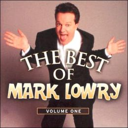 The Best of Mark Lowry Volume 1