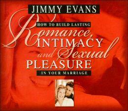 How to Build Lasting Romance, Intimacy & Sexual Pleasure