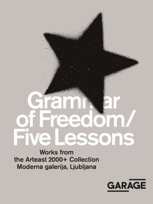 Grammar of Freedom/Five Lessons: Works from the Arteast 2000+ Collection